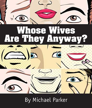 Whose Wives are these Anyway?  (Comedy Farce)